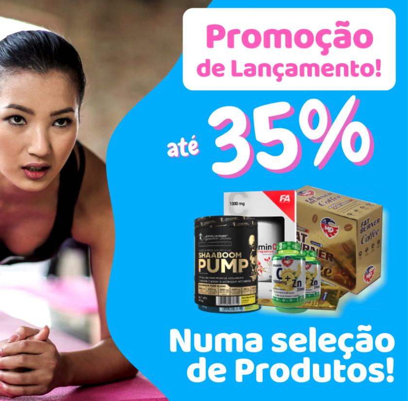 Promoção de Lançamento - até 35% em todos os Produtos